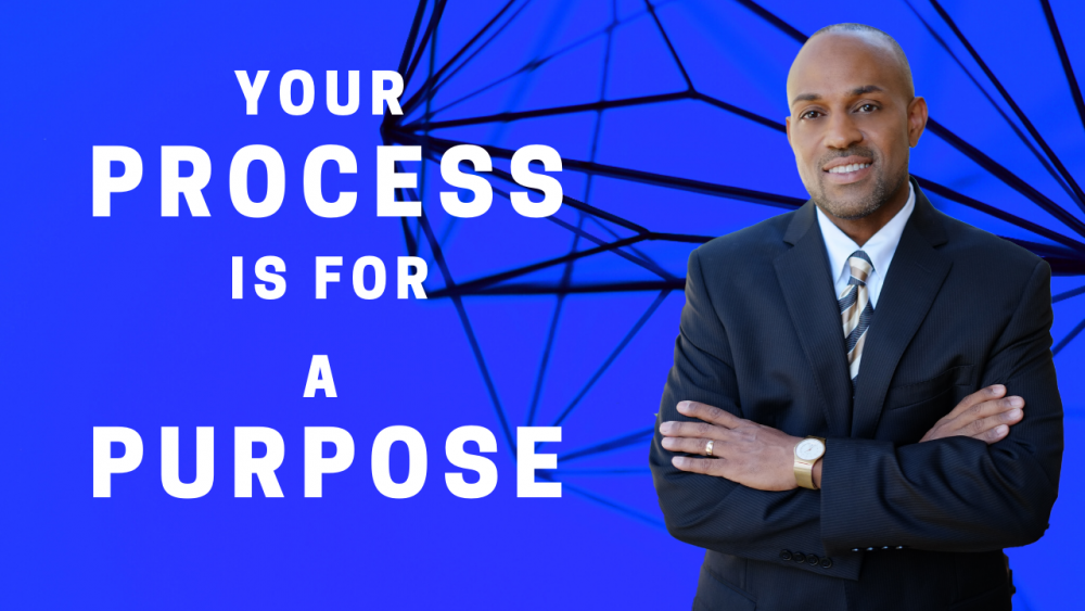 Your Process Is For A Purpose Image